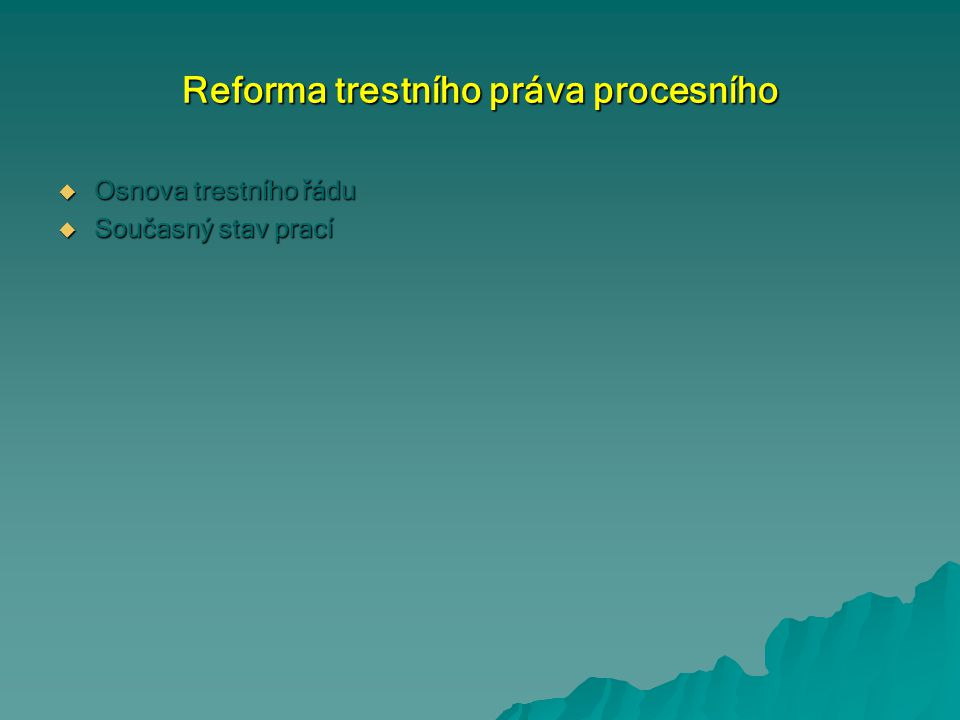 Reforma trestního práva procesního  Osnova trestního řádu  Současný stav prací
