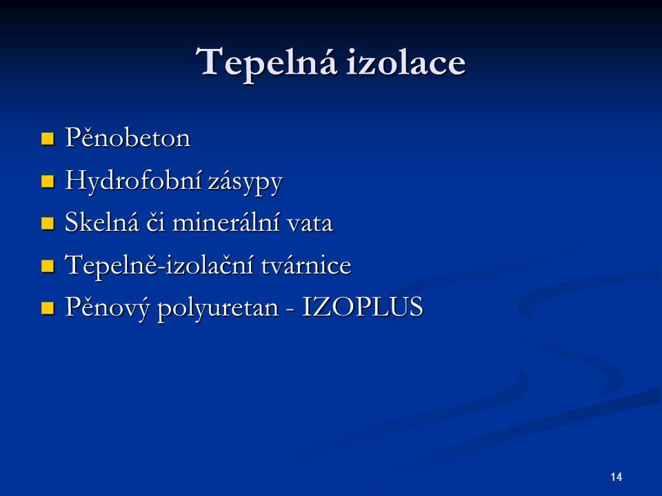 14 Tepelná izolace Pěnobeton Pěnobeton Hydrofobní zásypy Hydrofobní zásypy Skelná či minerální vata Skelná či minerální vata Tepelně-izolační tvárnice