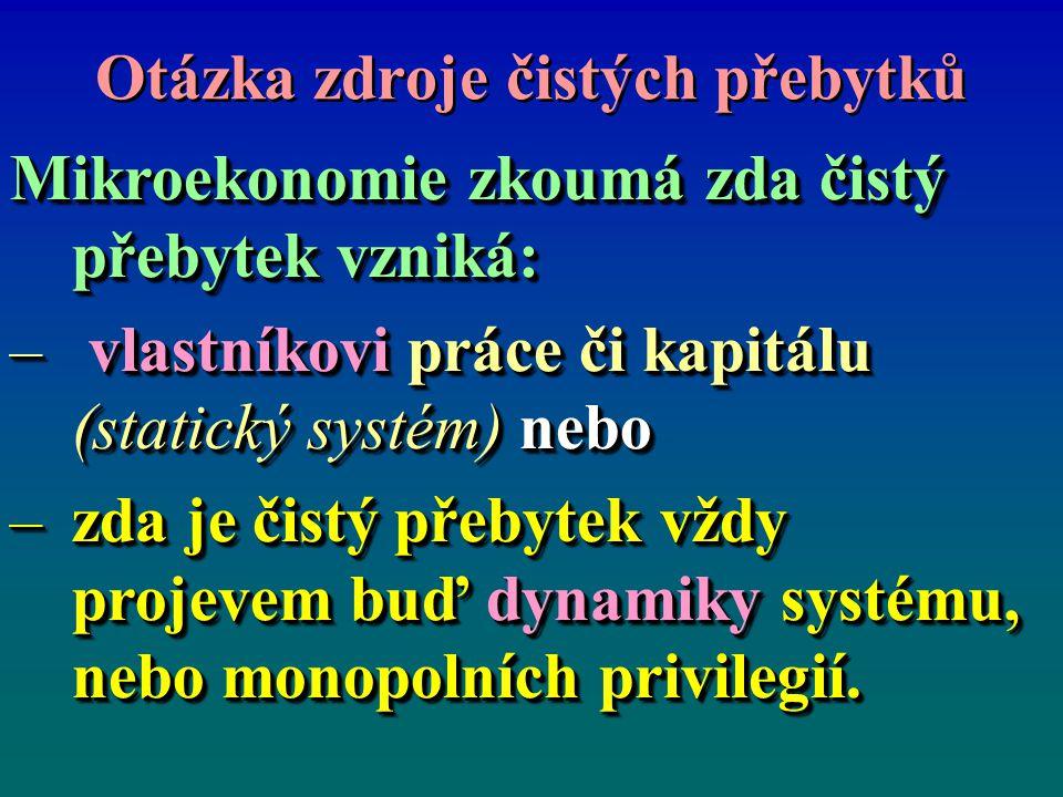 Otázka zdroje čistých přebytků Mikroekonomie zkoumá zda čistý přebytek vzniká: – vlastníkovi práce či kapitálu (statický systém) nebo –zda je čistý př