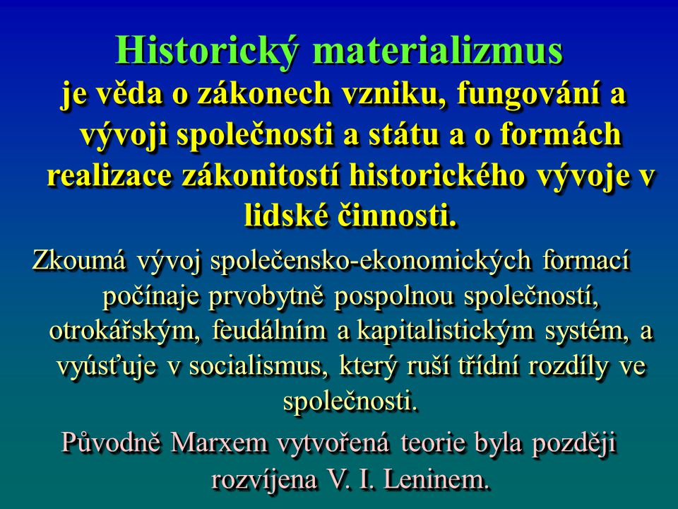 Historický materializmus je věda o zákonech vzniku, fungování a vývoji společnosti a státu a o formách realizace zákonitostí historického vývoje v lid