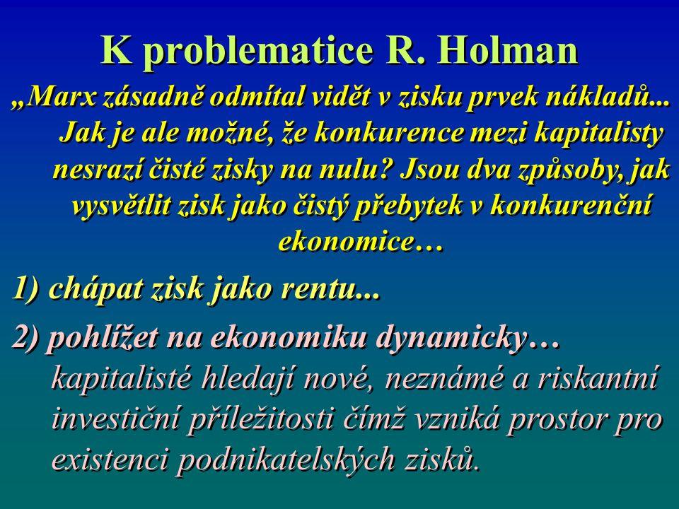 """K problematice R. Holman """"Marx zásadně odmítal vidět v zisku prvek nákladů... Jak je ale možné, že konkurence mezi kapitalisty nesrazí čisté zisky na"""