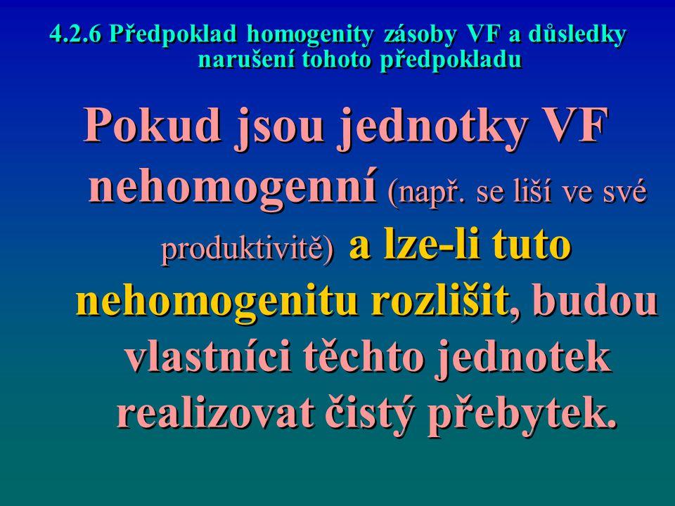 4.2.6 Předpoklad homogenity zásoby VF a důsledky narušení tohoto předpokladu Pokud jsou jednotky VF nehomogenní (např. se liší ve své produktivitě) a