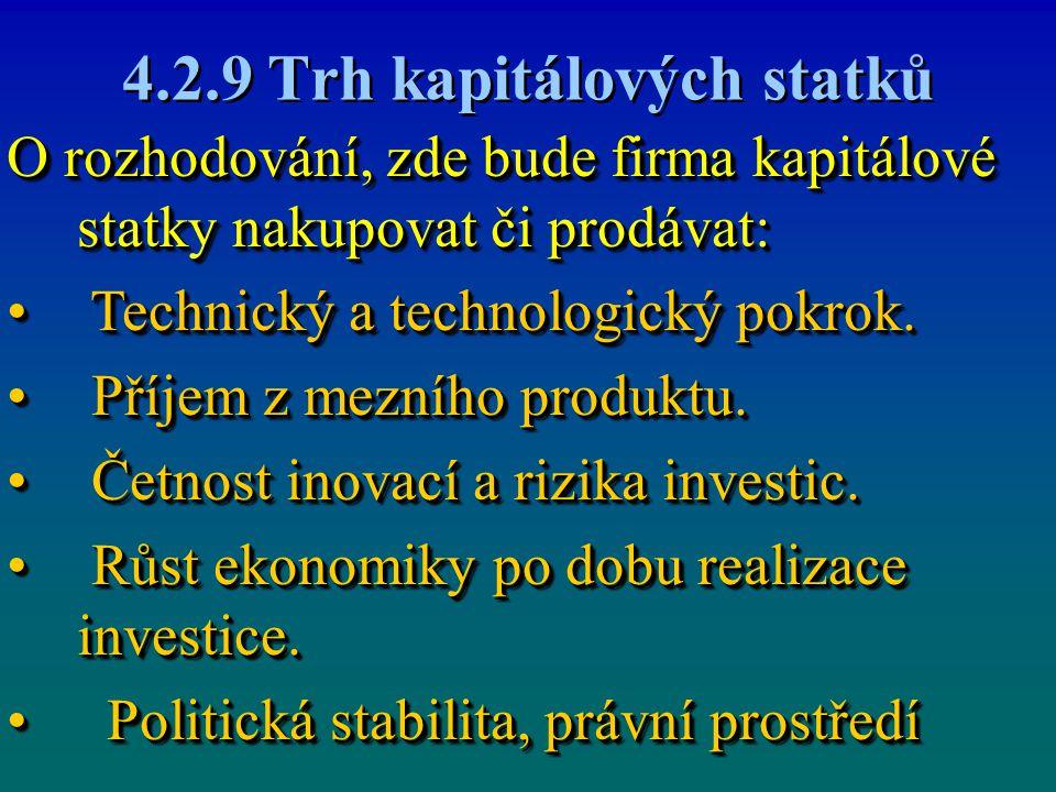 4.2.9 Trh kapitálových statků O rozhodování, zde bude firma kapitálové statky nakupovat či prodávat: Technický a technologický pokrok. Technický a tec