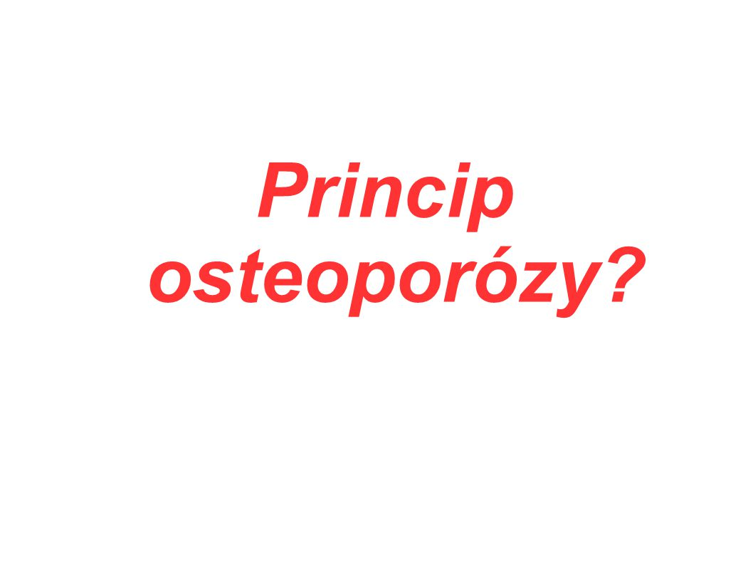 Princip osteoporózy?