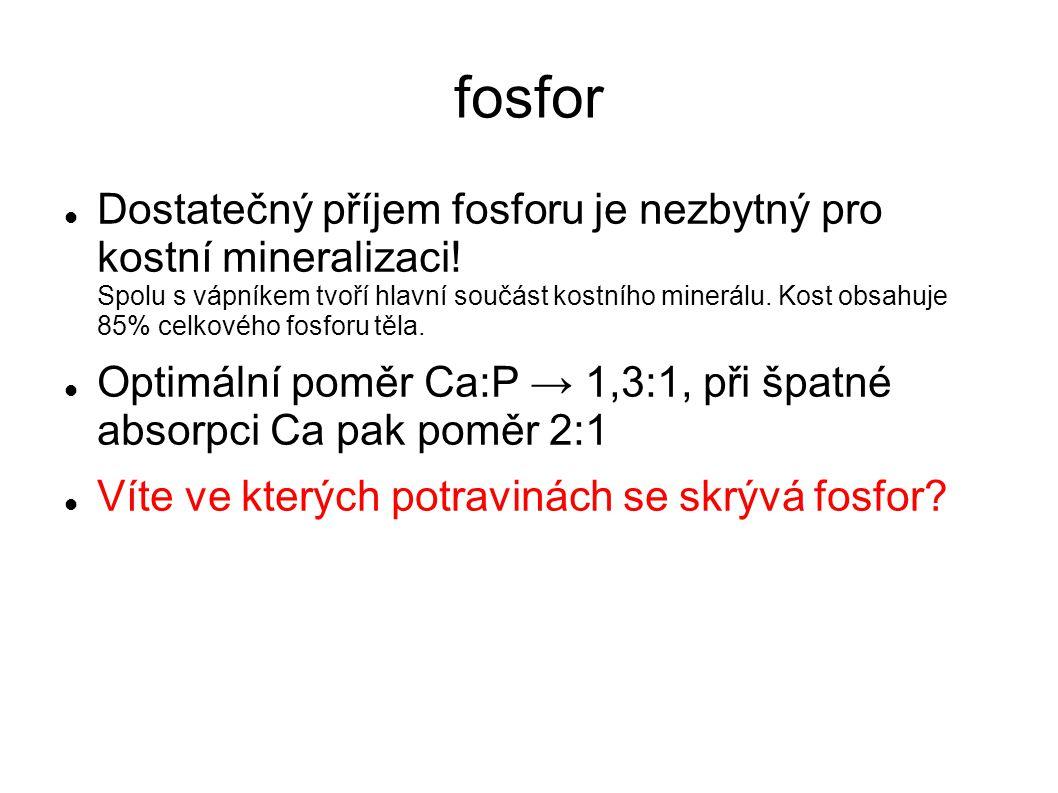 fosfor Dostatečný příjem fosforu je nezbytný pro kostní mineralizaci.
