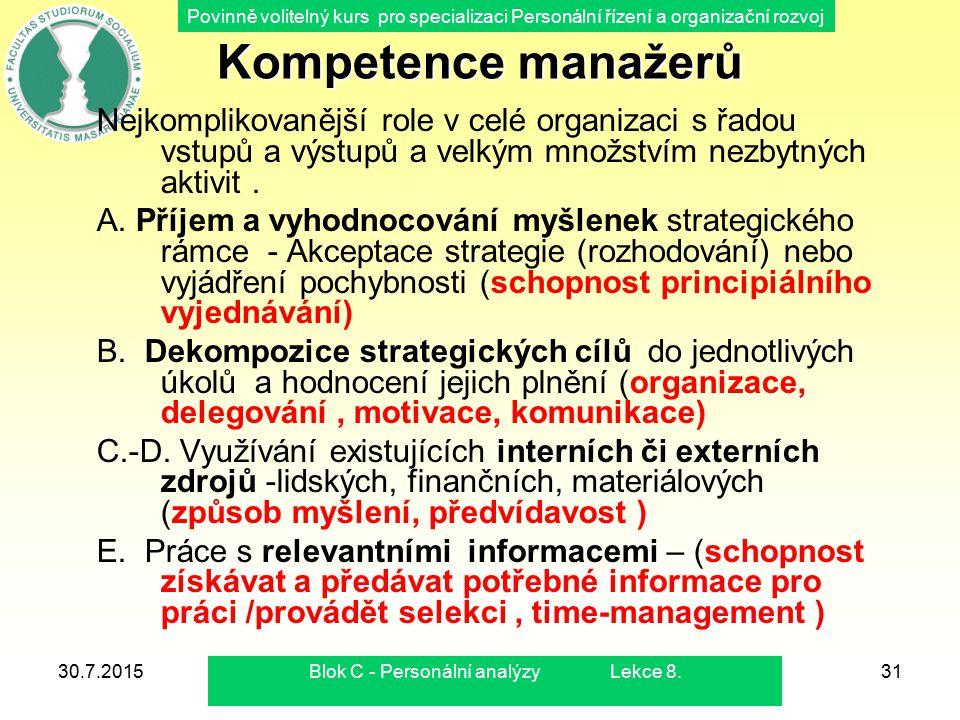 Povinně volitelný kurs pro specializaci Personální řízení a organizační rozvoj 30.7.2015Blok C - Personální analýzy Lekce 8.32 12 úloh manažera 1.Definice produktů (co) 2.Definice procesů (jak) 3.Definice zdrojů (čím) 4.Definice struktur (kdo) 5.Definice zpětné vazby (hodnocení výsledků ) 6.Definice dopředné vazby (předvídání, ovlivňování a kontrola změn nebo vývoje) 7.