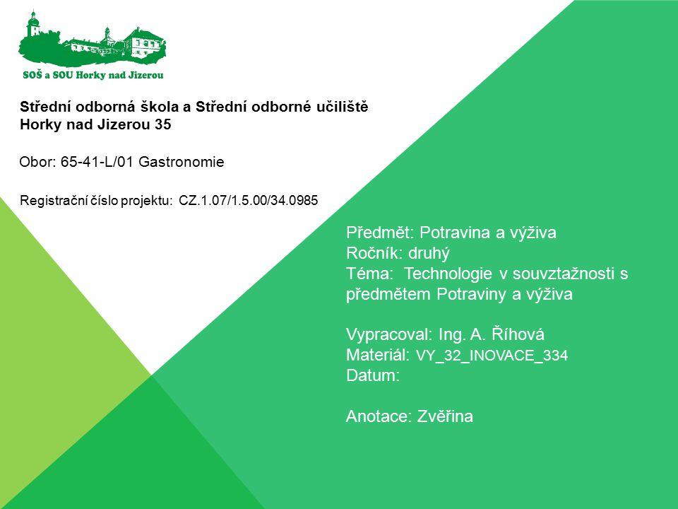 Střední odborná škola a Střední odborné učiliště Horky nad Jizerou 35 Registrační číslo projektu: CZ.1.07/1.5.00/34.0985 Předmět: Potravina a výživa R