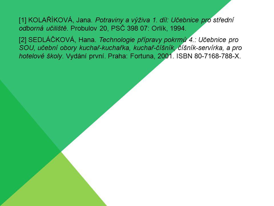 [1] KOLAŘÍKOVÁ, Jana. Potraviny a výživa 1. díl: Učebnice pro střední odborná učiliště. Probulov 20, PSČ 398 07: Orlík, 1994. [2] SEDLÁČKOVÁ, Hana. Te