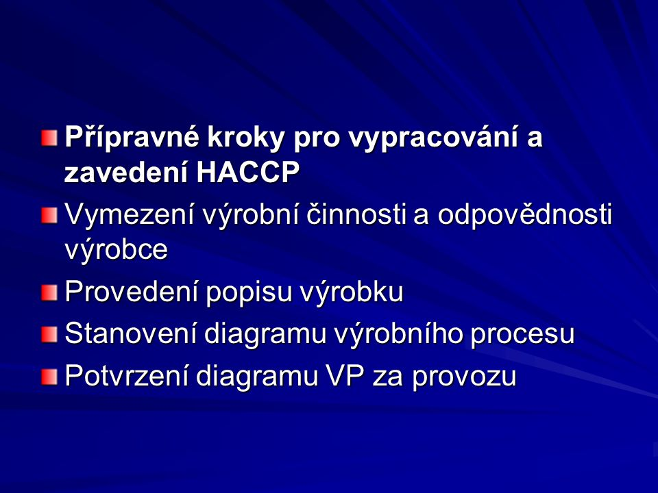 Přípravné kroky pro vypracování a zavedení HACCP Vymezení výrobní činnosti a odpovědnosti výrobce Provedení popisu výrobku Stanovení diagramu výrobníh