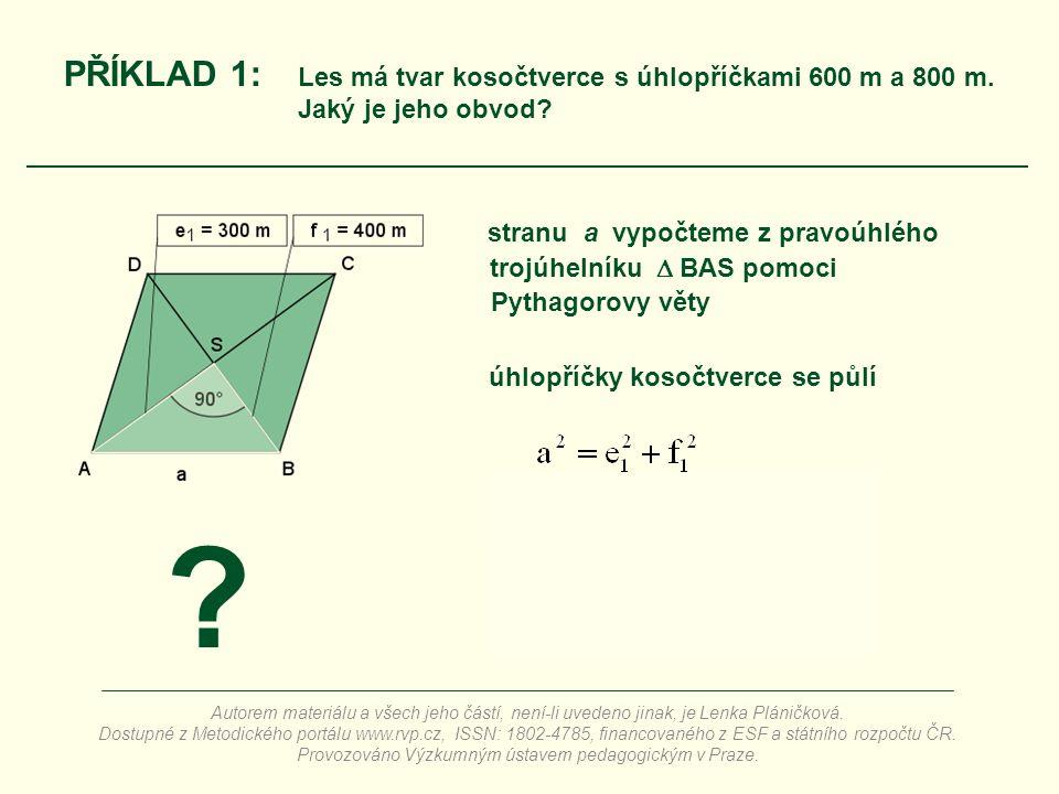 stranu a vypočteme z pravoúhlého PŘÍKLAD 1: Les má tvar kosočtverce s úhlopříčkami 600 m a 800 m. Jaký je jeho obvod? trojúhelníku  BAS pomoci úhlopř