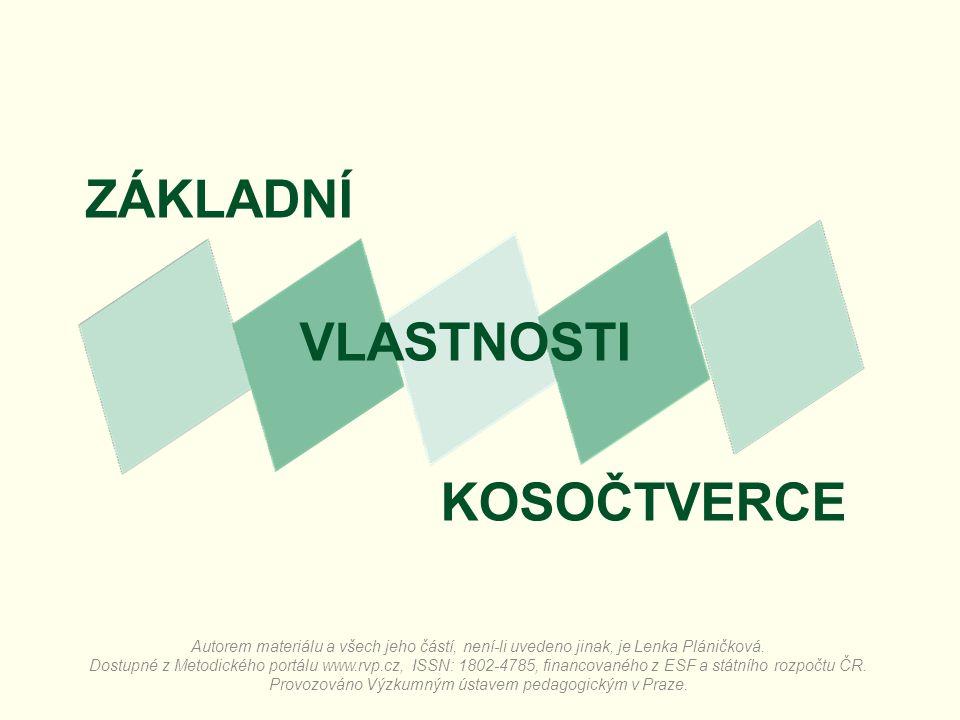 ZÁKLADNÍ VLASTNOSTI KOSOČTVERCE Autorem materiálu a všech jeho částí, není-li uvedeno jinak, je Lenka Pláničková. Dostupné z Metodického portálu www.r