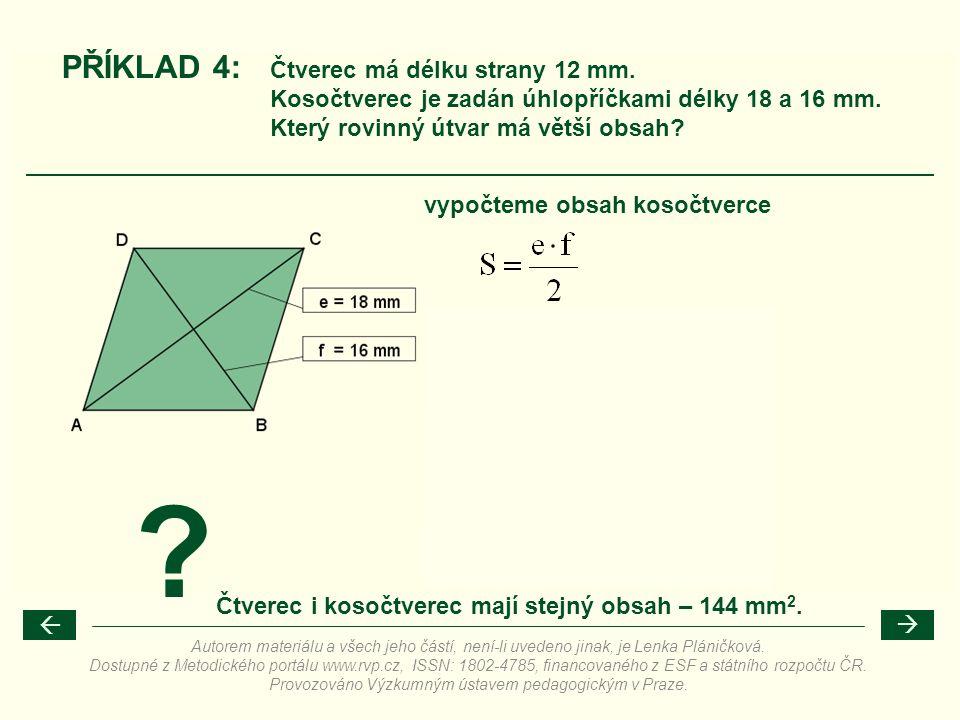PŘÍKLAD 4: vypočteme obsah kosočtverce ? Čtverec má délku strany 12 mm. Kosočtverec je zadán úhlopříčkami délky 18 a 16 mm. Který rovinný útvar má vět
