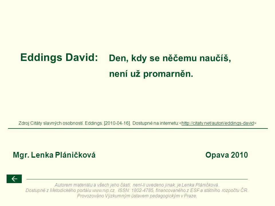 Zdroj:Citáty slavných osobností. Eddings. [2010-04-16]. Dostupné na internetu: http://citaty.net/autori/eddings-david Eddings David:  Den, kdy se něč