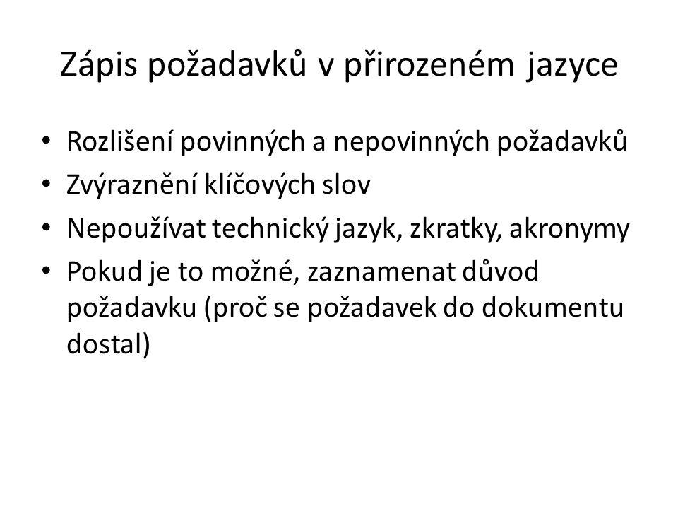 Zápis požadavků v přirozeném jazyce Rozlišení povinných a nepovinných požadavků Zvýraznění klíčových slov Nepoužívat technický jazyk, zkratky, akronymy Pokud je to možné, zaznamenat důvod požadavku (proč se požadavek do dokumentu dostal)