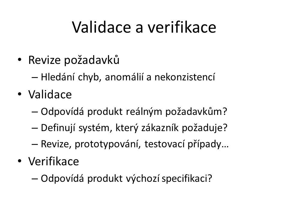 Validace a verifikace Revize požadavků – Hledání chyb, anomálií a nekonzistencí Validace – Odpovídá produkt reálným požadavkům? – Definují systém, kte