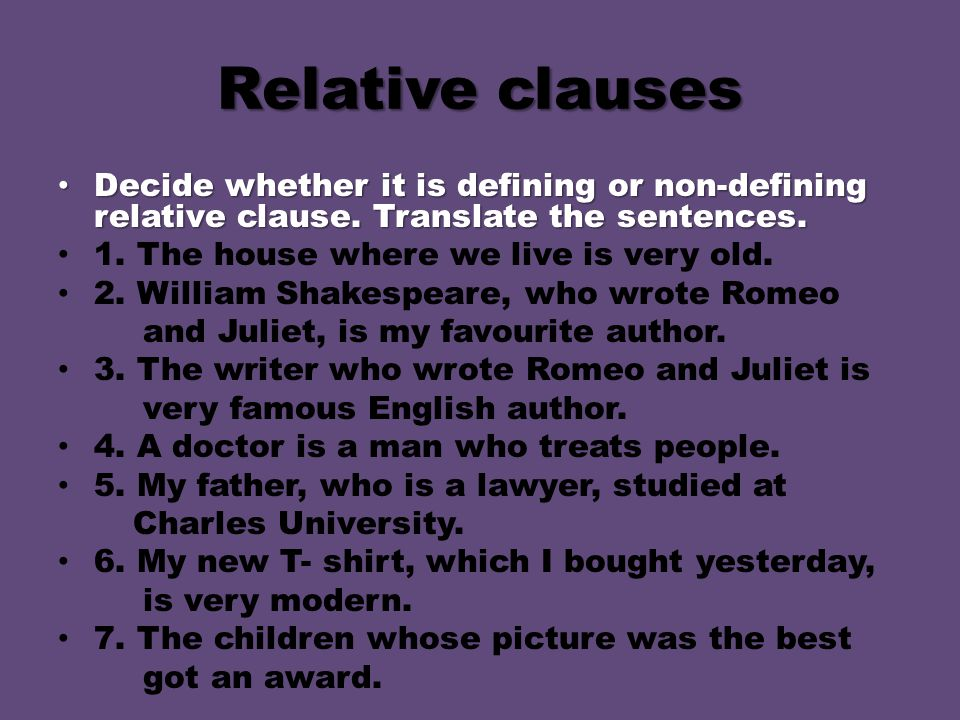 Decide whether it is defining or non-defining relative clause. Translate the sentences. Decide whether it is defining or non-defining relative clause.