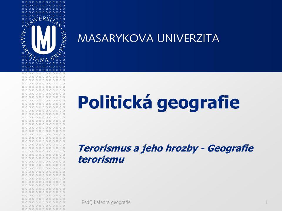 PedF, katedra geografie1 Politická geografie Terorismus a jeho hrozby - Geografie terorismu