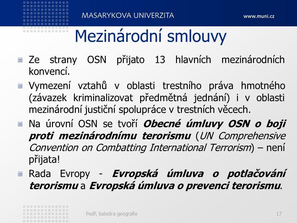 Mezinárodní smlouvy Ze strany OSN přijato 13 hlavních mezinárodních konvencí. Vymezení vztahů v oblasti trestního práva hmotného (závazek kriminalizov