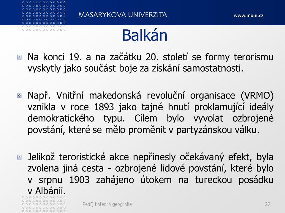 Balkán Na konci 19. a na začátku 20. století se formy terorismu vyskytly jako součást boje za získání samostatnosti. Např. Vnitřní makedonská revolučn
