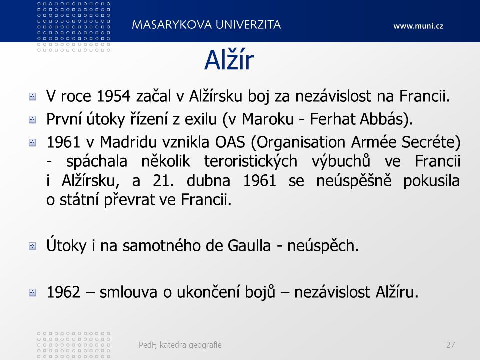 Alžír V roce 1954 začal v Alžírsku boj za nezávislost na Francii. První útoky řízení z exilu (v Maroku - Ferhat Abbás). 1961 v Madridu vznikla OAS (Or