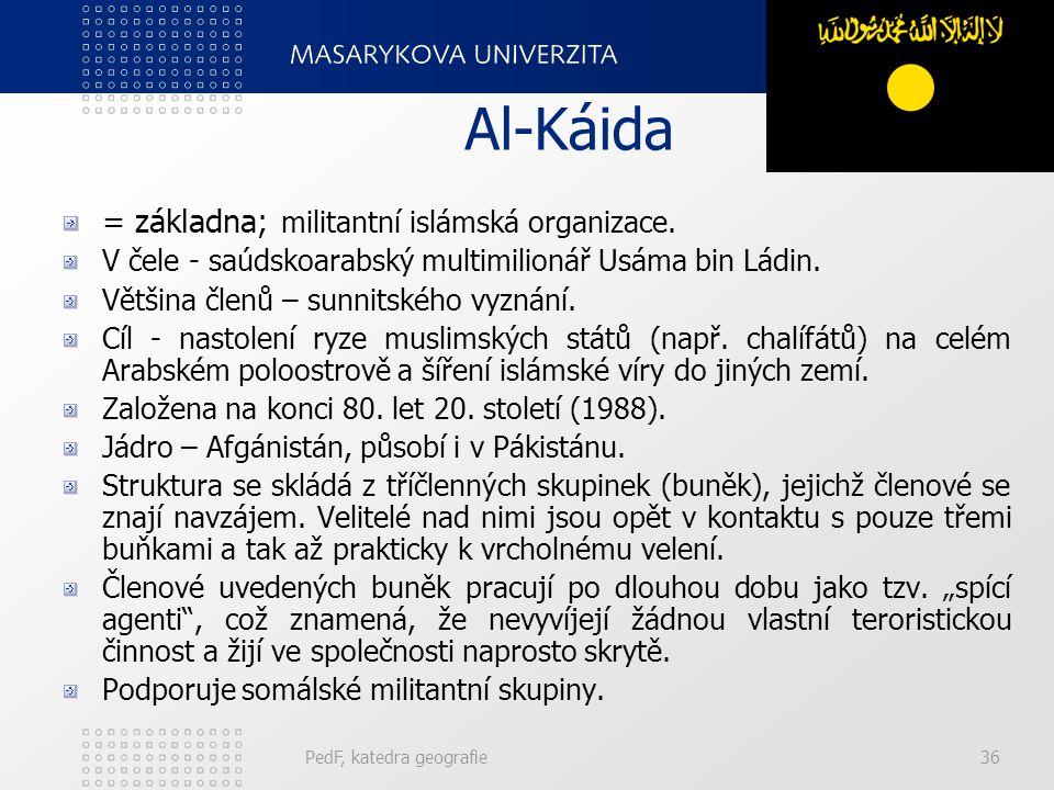 Al-Káida = základna; militantní islámská organizace. V čele - saúdskoarabský multimilionář Usáma bin Ládin. Většina členů – sunnitského vyznání. Cíl -