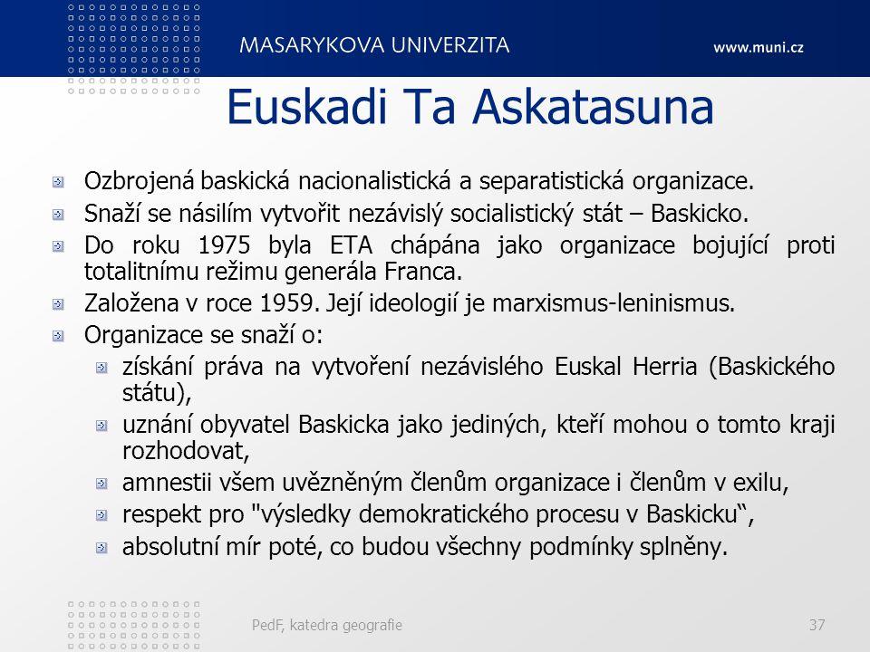 Euskadi Ta Askatasuna Ozbrojená baskická nacionalistická a separatistická organizace. Snaží se násilím vytvořit nezávislý socialistický stát – Baskick