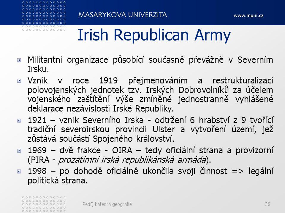Irish Republican Army Militantní organizace působící současně převážně v Severním Irsku. Vznik v roce 1919 přejmenováním a restrukturalizací polovojen