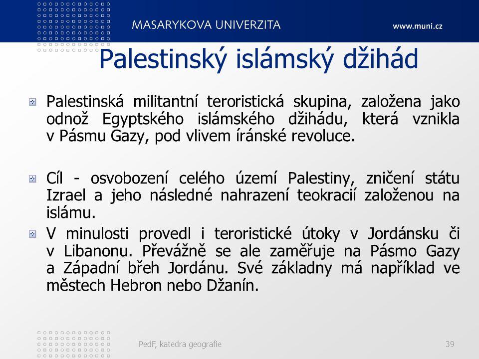 Palestinský islámský džihád Palestinská militantní teroristická skupina, založena jako odnož Egyptského islámského džihádu, která vznikla v Pásmu Gazy