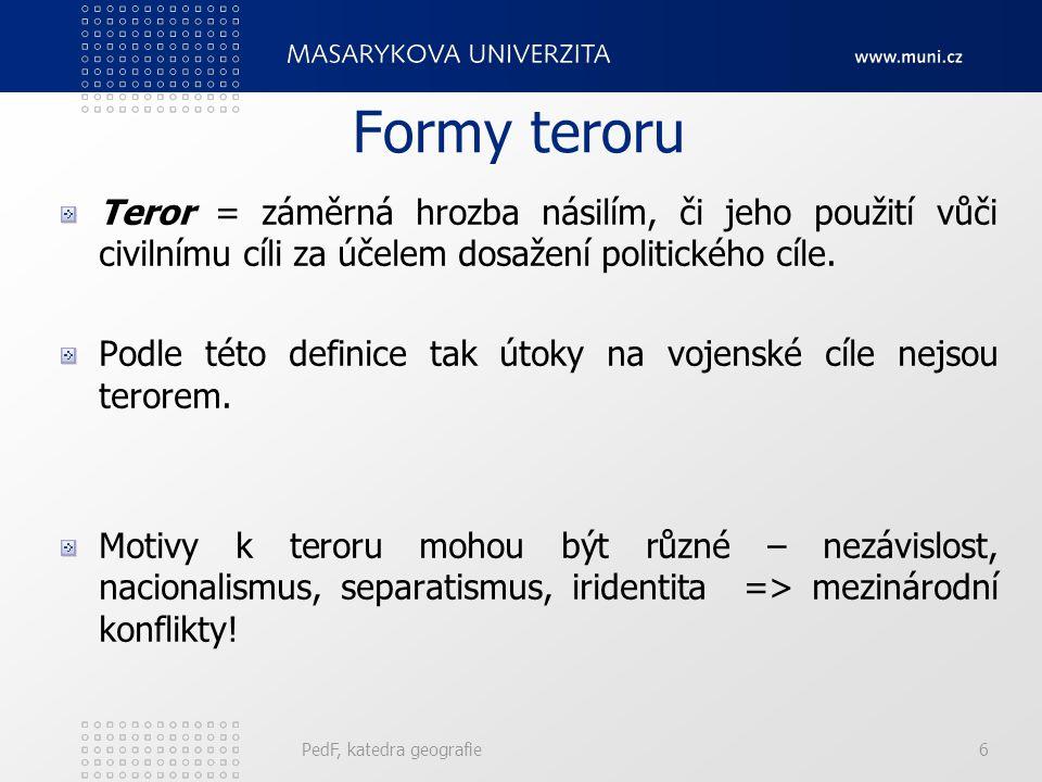 6 Formy teroru Teror = záměrná hrozba násilím, či jeho použití vůči civilnímu cíli za účelem dosažení politického cíle. Podle této definice tak útoky
