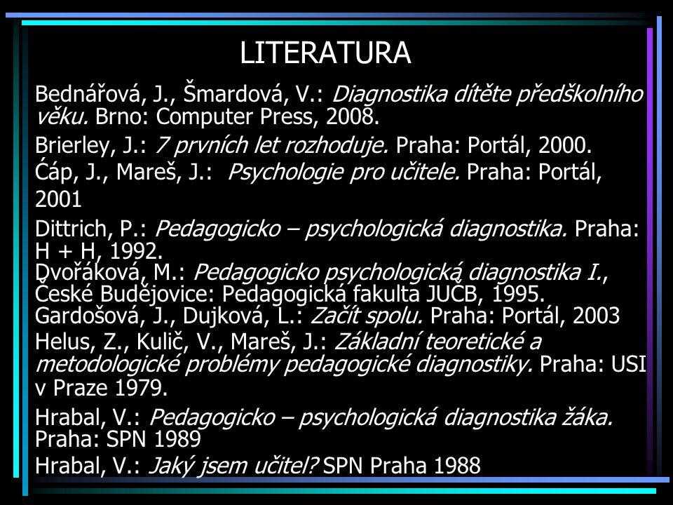 LITERATURA Bednářová, J., Šmardová, V.: Diagnostika dítěte předškolního věku.