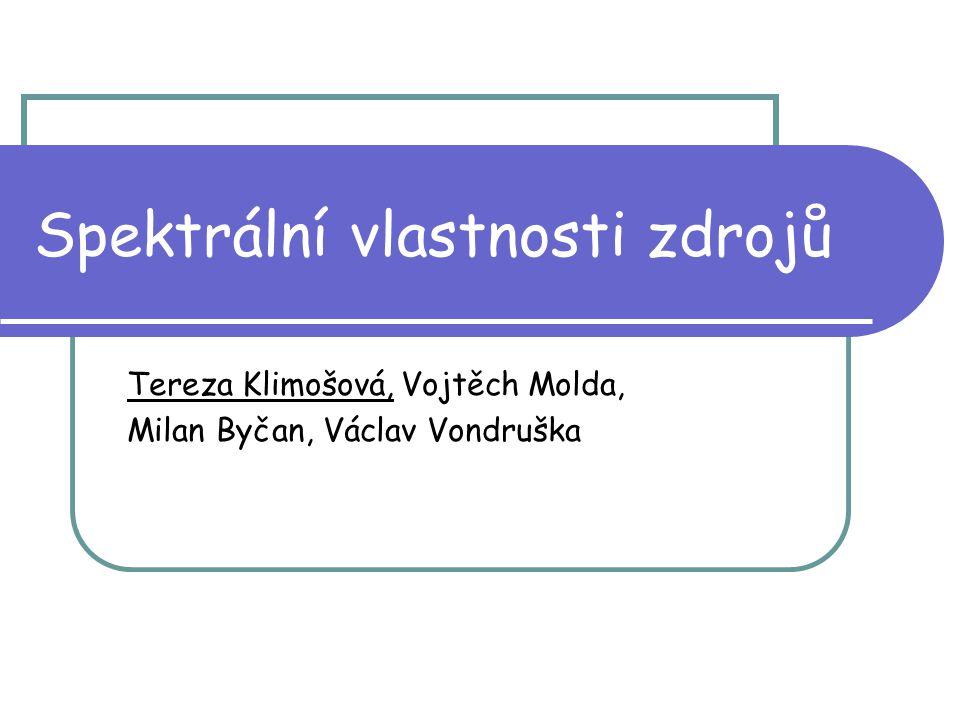 Spektrální vlastnosti zdrojů Tereza Klimošová, Vojtěch Molda, Milan Byčan, Václav Vondruška