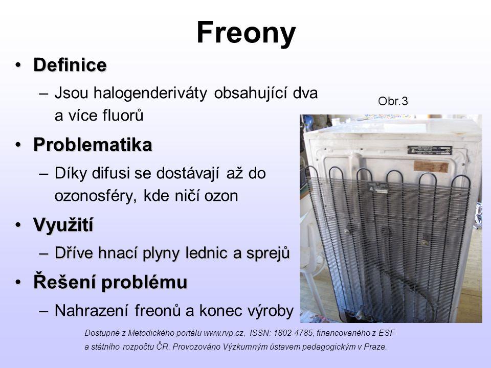 Freony DefiniceDefinice –Jsou halogenderiváty obsahující dva a více fluorů ProblematikaProblematika –Díky difusi se dostávají až do ozonosféry, kde ni