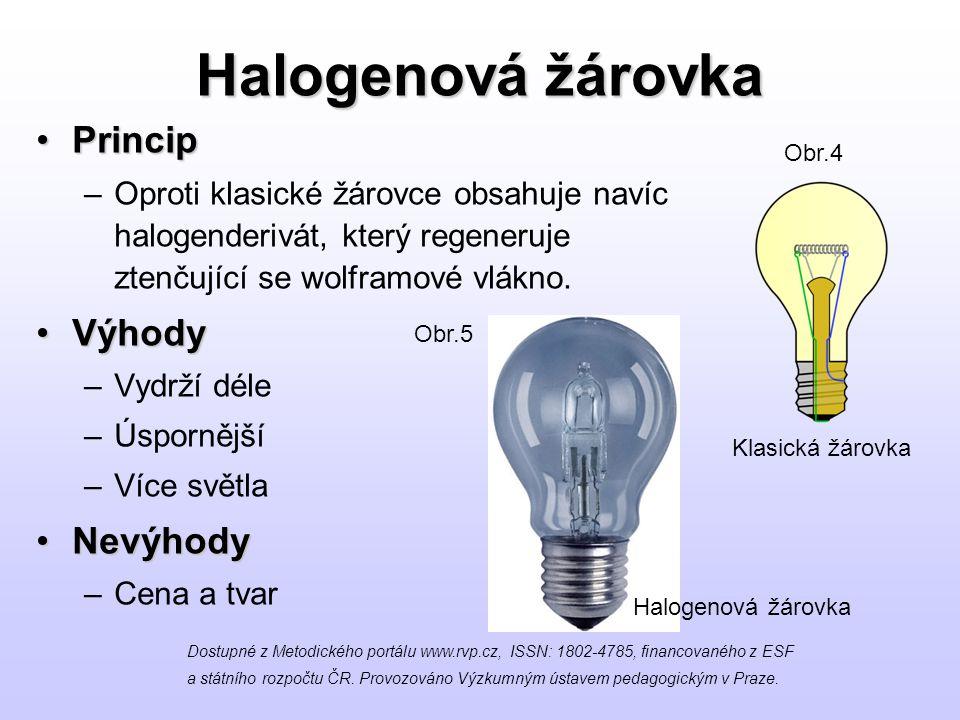 Halogenová žárovka PrincipPrincip –Oproti klasické žárovce obsahuje navíc halogenderivát, který regeneruje ztenčující se wolframové vlákno.