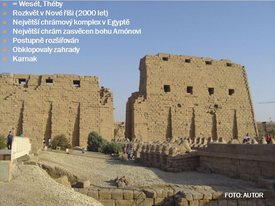  = Wesét, Théby  Rozkvět v Nové říši (2000 let)  Největší chrámový komplex v Egyptě  Největší chrám zasvěcen bohu Amónovi  Postupně rozšiřován  Obklopovaly zahrady  Karnak FOTO: AUTOR