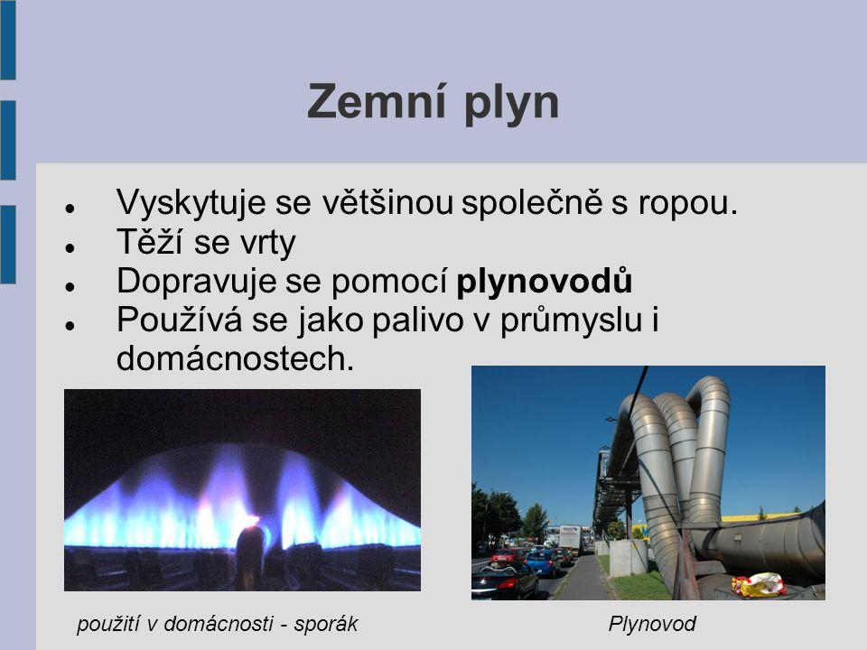 Zemní plyn Vyskytuje se většinou společně s ropou. Těží se vrty Dopravuje se pomocí plynovodů Používá se jako palivo v průmyslu i domácnostech. použit