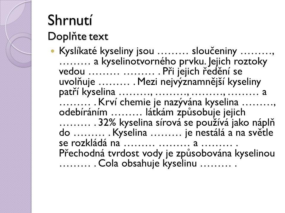 Shrnutí Doplňte text Kyslíkaté kyseliny jsou ……… sloučeniny ………, ……… a kyselinotvorného prvku. Jejich roztoky vedou ……… ………. Při jejich ředění se uvol