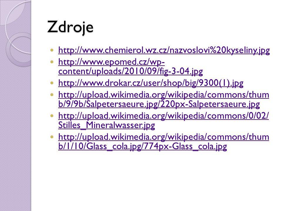 Zdroje http://www.chemierol.wz.cz/nazvoslovi%20kyseliny.jpg http://www.epomed.cz/wp- content/uploads/2010/09/fig-3-04.jpg http://www.epomed.cz/wp- con