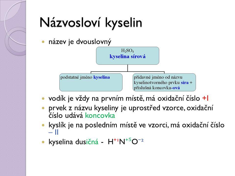 Názvosloví kyselin název je dvouslovný vodík je vždy na prvním místě, má oxidační číslo +I prvek z názvu kyseliny je uprostřed vzorce, oxidační číslo