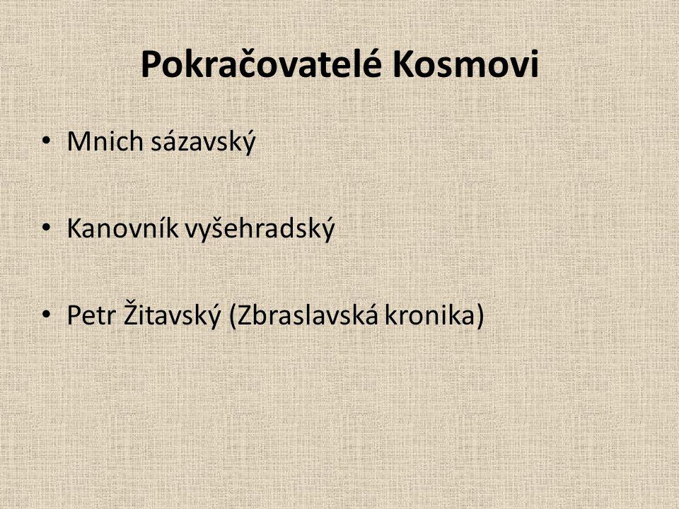 Pokračovatelé Kosmovi Mnich sázavský Kanovník vyšehradský Petr Žitavský (Zbraslavská kronika)