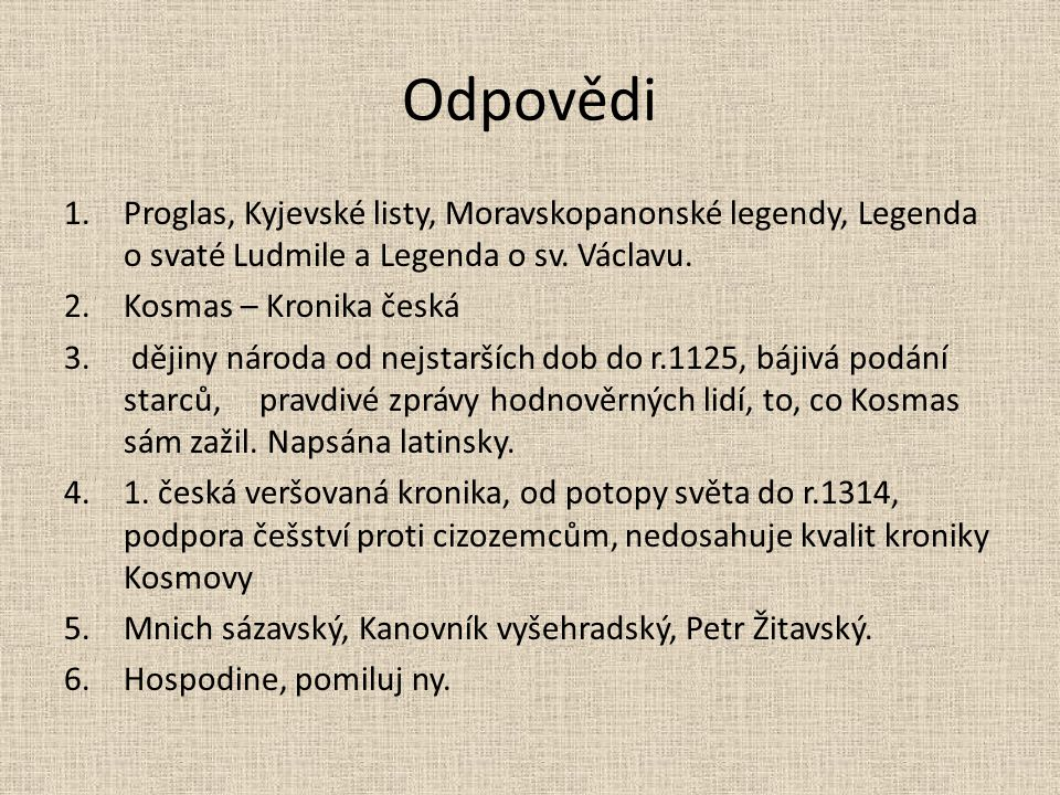 Odpovědi 1.Proglas, Kyjevské listy, Moravskopanonské legendy, Legenda o svaté Ludmile a Legenda o sv.