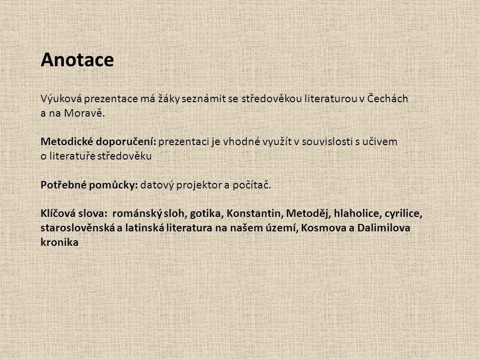 Anotace Výuková prezentace má žáky seznámit se středověkou literaturou v Čechách a na Moravě.