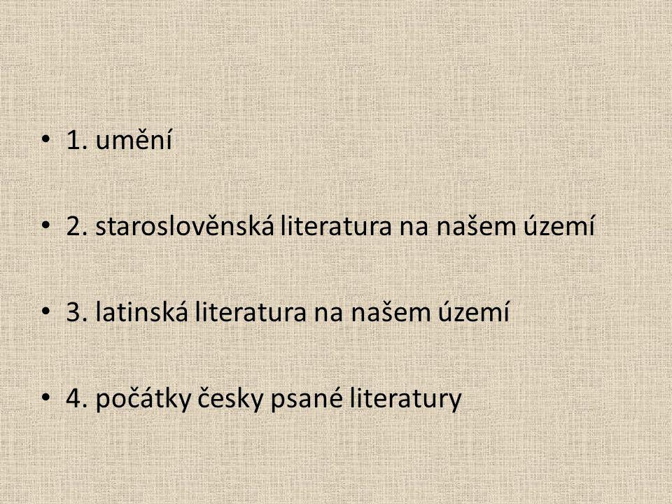 1. umění 2. staroslověnská literatura na našem území 3.