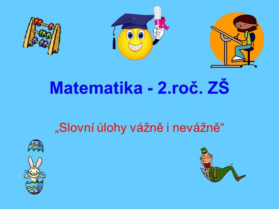 """Matematika - 2.roč. ZŠ """"Slovní úlohy vážně i nevážně"""""""