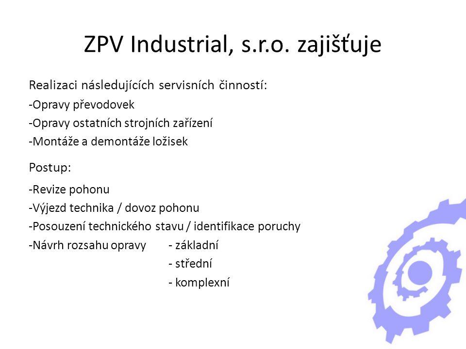ZPV Industrial, s.r.o. zajišťuje Realizaci následujících servisních činností: -Opravy převodovek -Opravy ostatních strojních zařízení -Montáže a demon