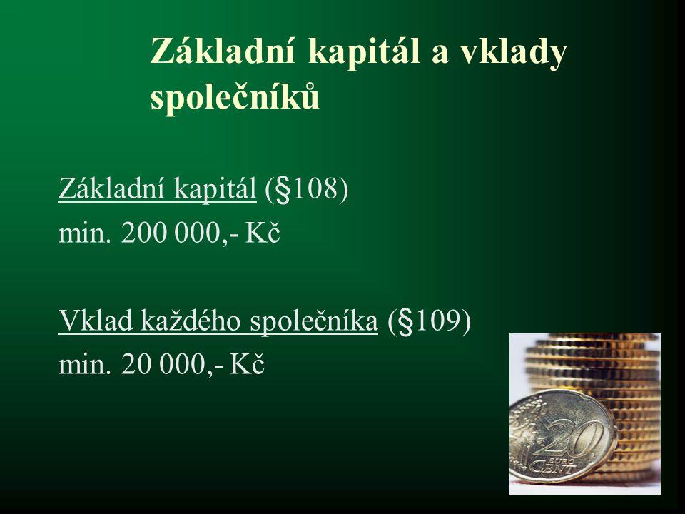Základní kapitál a vklady společníků Základní kapitál (§108) min. 200 000,- Kč Vklad každého společníka (§109) min. 20 000,- Kč