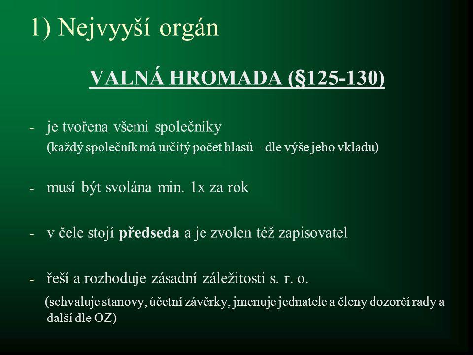 1) Nejvyyší orgán VALNÁ HROMADA (§125-130) - je tvořena všemi společníky (každý společník má určitý počet hlasů – dle výše jeho vkladu) - musí být svo