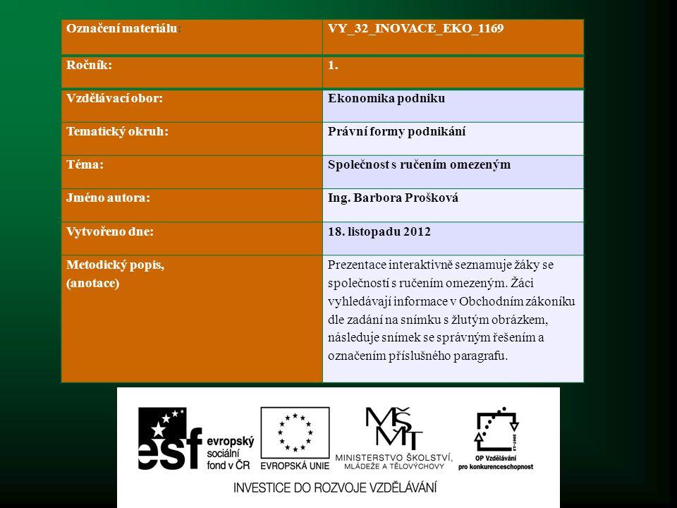 Označení materiálu : VY_32_INOVACE_EKO_1169 Ročník:1. Vzdělávací obor:Ekonomika podniku Tematický okruh:Právní formy podnikání Téma:Společnost s ručen