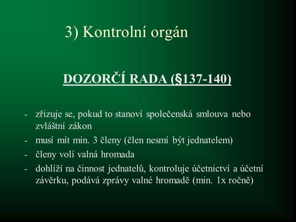 3) Kontrolní orgán DOZORČÍ RADA (§137-140) - zřizuje se, pokud to stanoví společenská smlouva nebo zvláštní zákon - musí mít min. 3 členy (člen nesmí