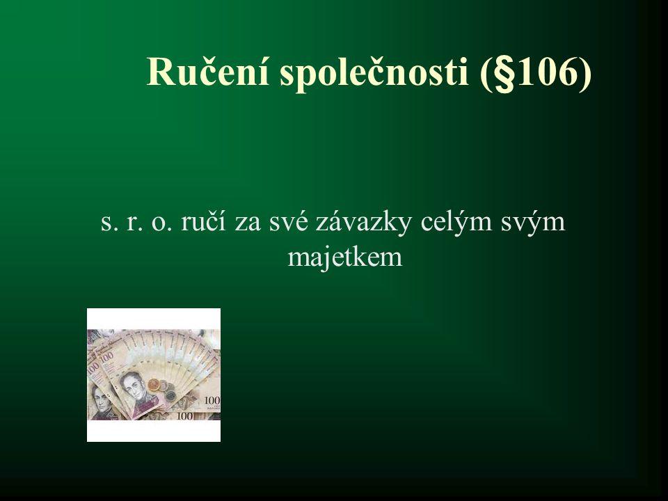 Ručení společnosti (§106) s. r. o. ručí za své závazky celým svým majetkem
