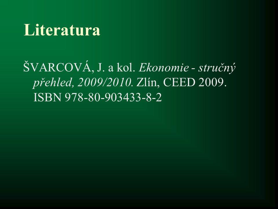 Literatura ŠVARCOVÁ, J. a kol. Ekonomie - stručný přehled, 2009/2010. Zlín, CEED 2009. ISBN 978-80-903433-8-2